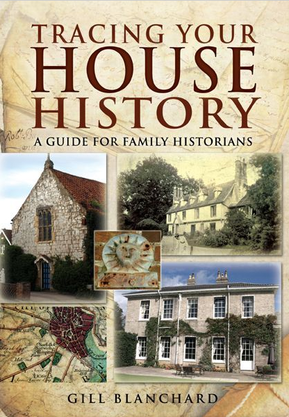 Tracing Your House History | A Guide for Family Historians | Gill Blanchard |  Pen & Sword Books